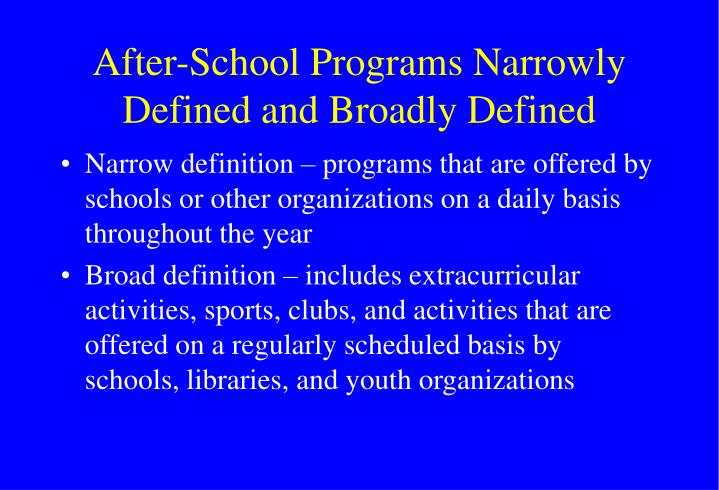 After school programs narrowly defined and broadly defined