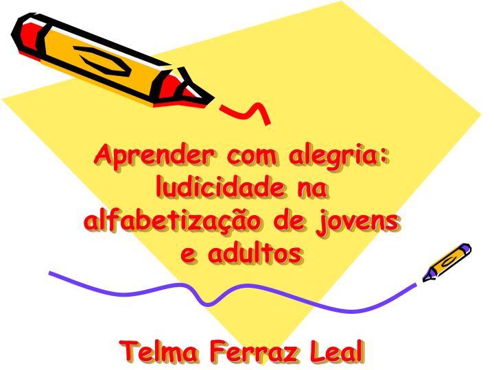 aprender com alegria ludicidade na alfabetiza o de jovens e adultos telma ferraz leal n.