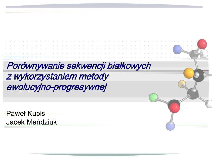 por wnywanie sekwencji bia kowych z wykorzystaniem metody ewolucyjno progresywnej n.