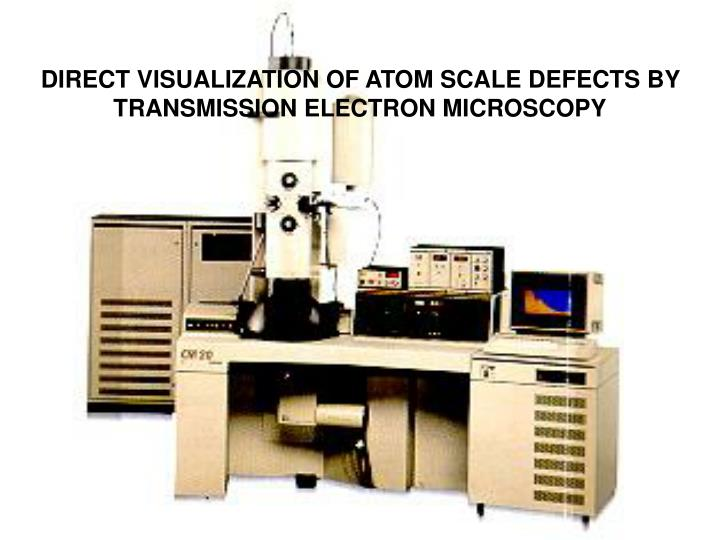direct visualization of atom scale defects by transmission electron microscopy n.