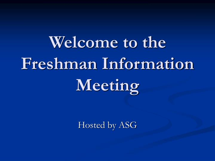 welcome to the freshman information meeting n.
