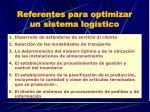 referentes para optimizar un sistema log stico