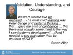 validation understanding and courage