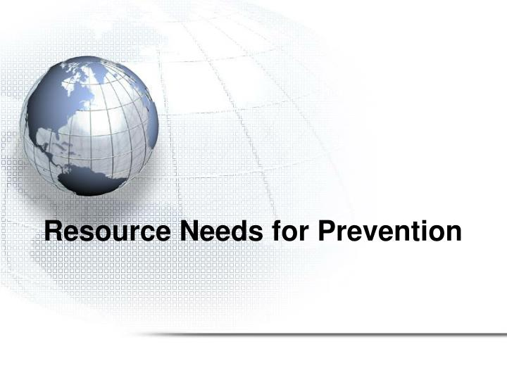 resource needs for prevention n.