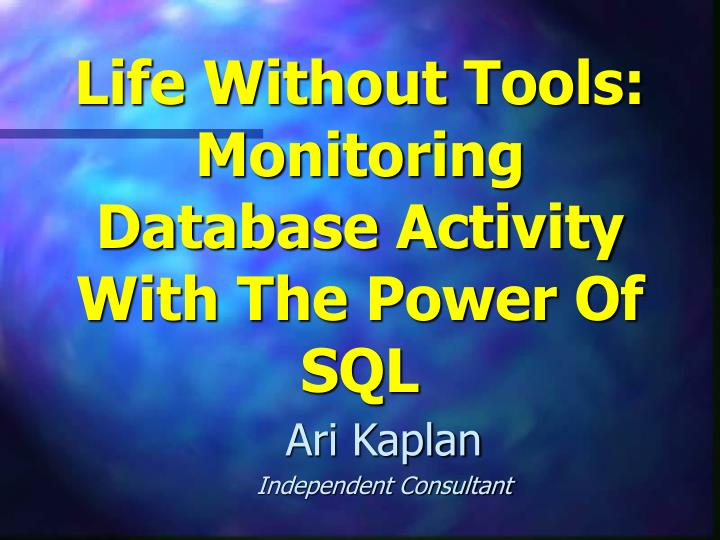 life without tools monitoring database activity with the power of sql n.
