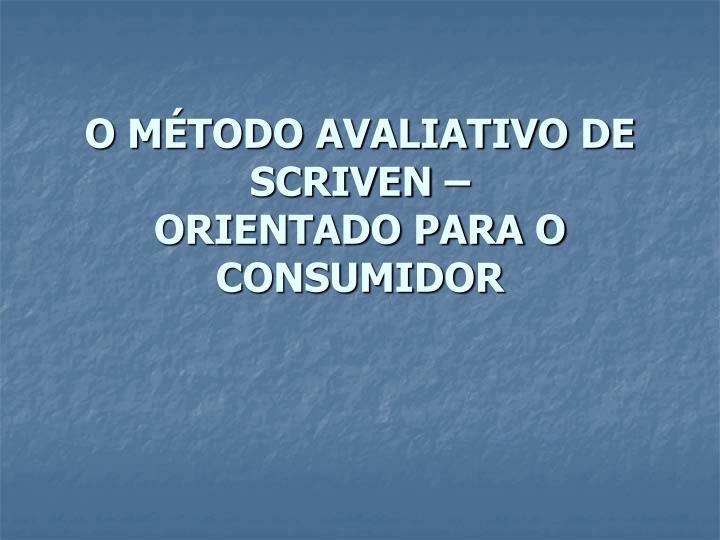 o m todo avaliativo de scriven orientado para o consumidor n.