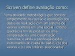 scriven define avalia o como