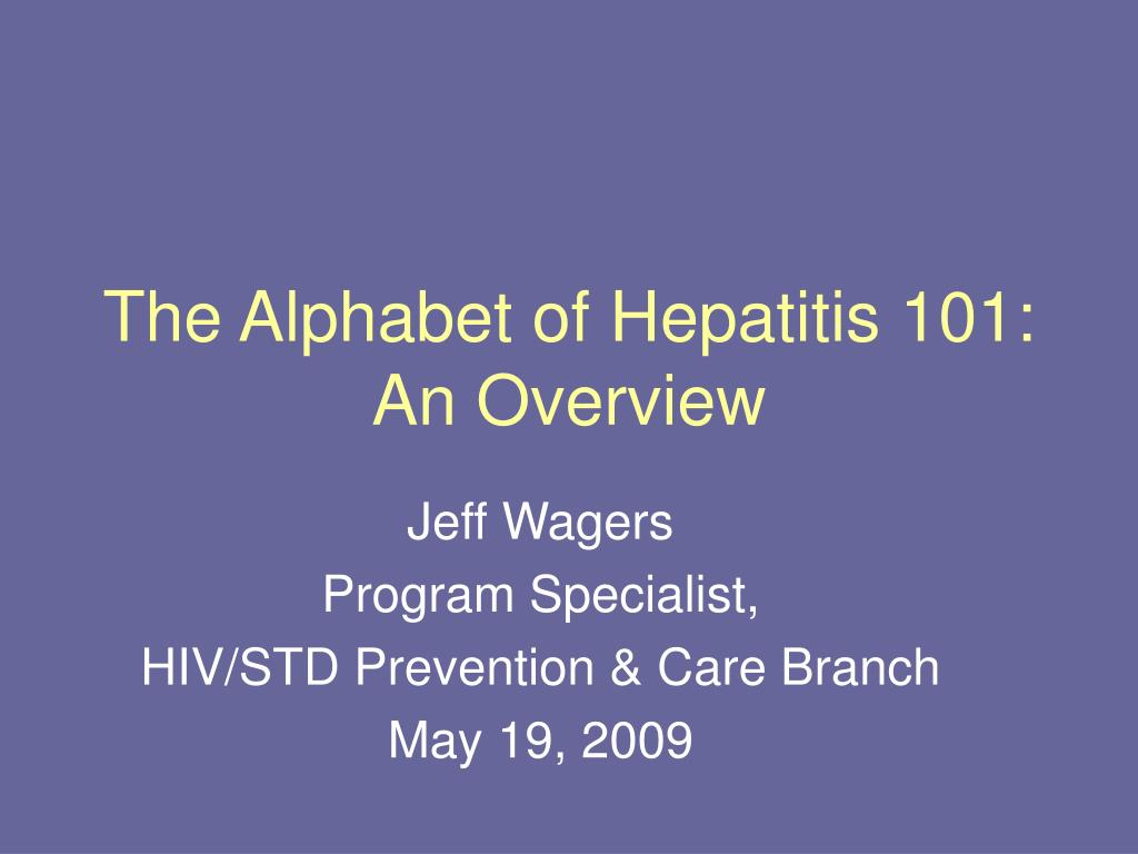 the alphabet of hepatitis 101 an overview l.
