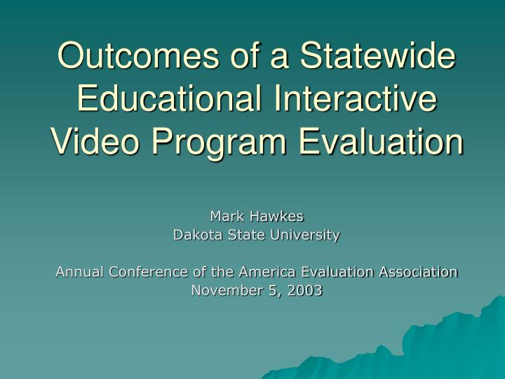 outcomes of a statewide educational interactive video program evaluation n.