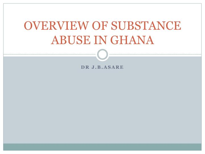 overview of substance abuse in ghana n.