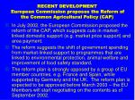 recent development european commission proposes the reform of the common agricultural policy cap