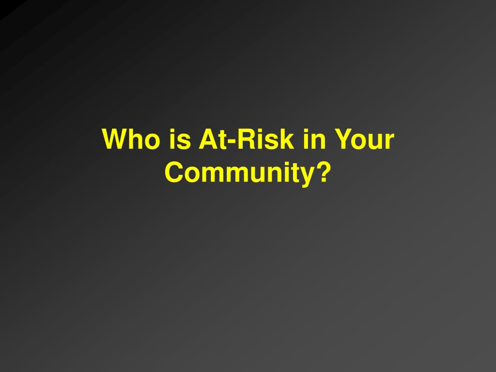 Who is At-Risk in Your Community?