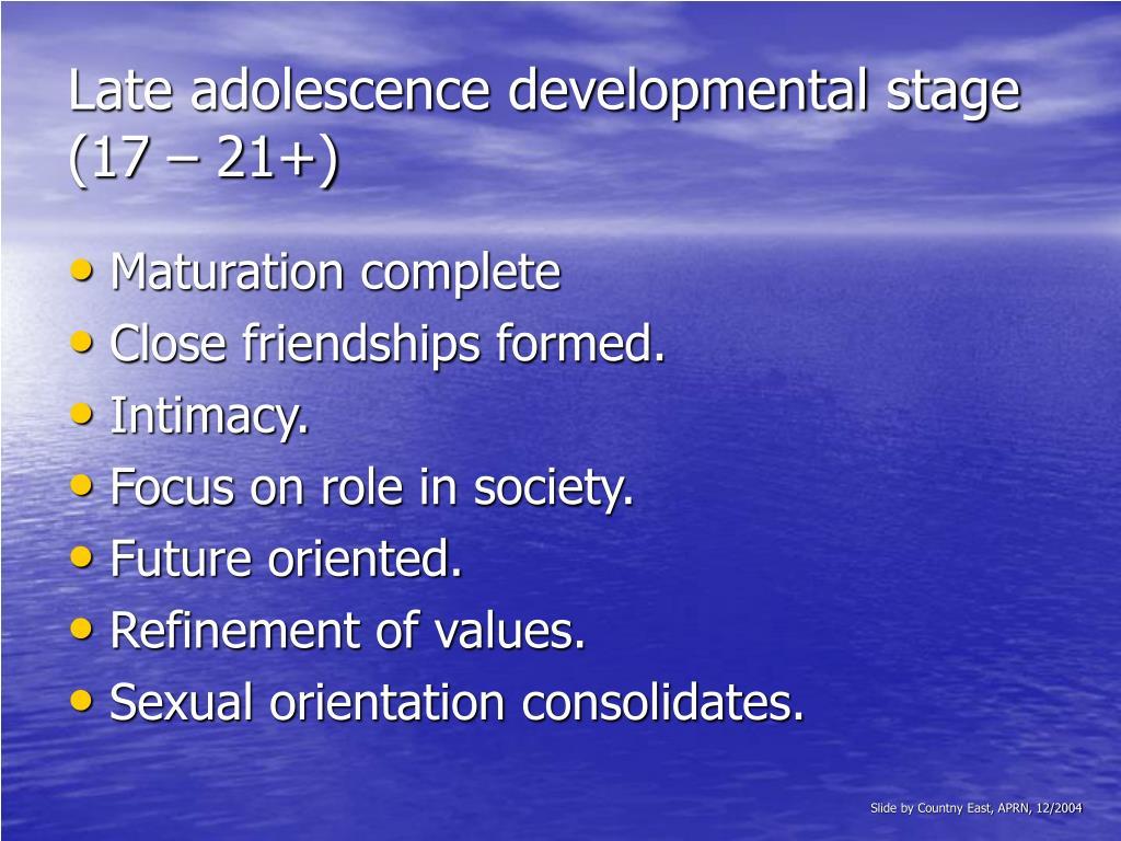Late adolescence developmental stage (17 – 21+)