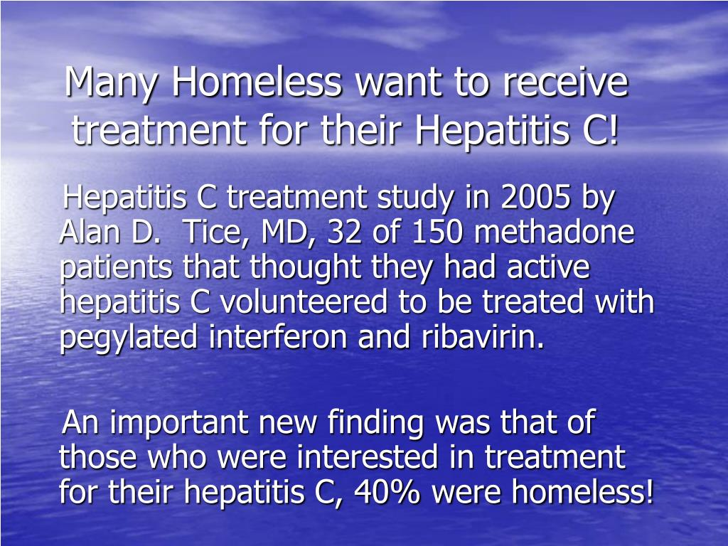 Many Homeless want to receive treatment for their Hepatitis C!