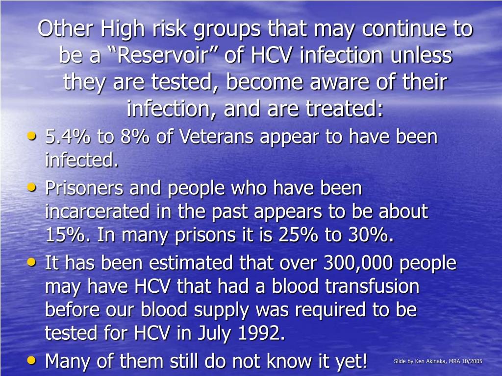 """Other High risk groups that may continue to be a """"Reservoir"""" of HCV infection unless they are tested, become aware of their infection, and are treated:"""