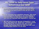 we need to help save lives before it is too late