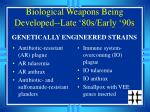 biological weapons being developed late 80s early 90s1