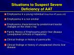 situations to suspect severe deficiency of aat