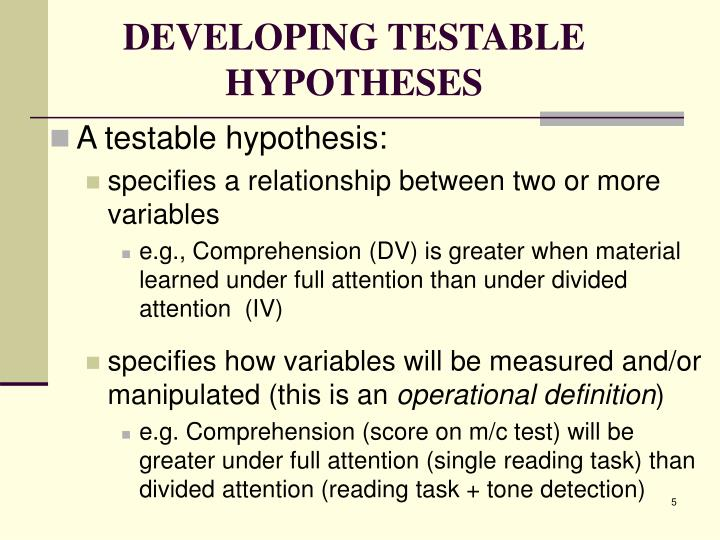 DEVELOPING TESTABLE HYPOTHESES