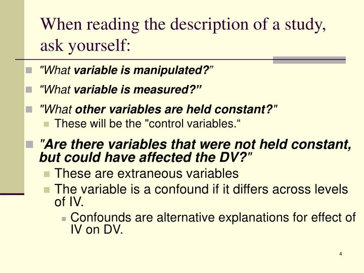 When reading the description of a study, ask yourself: