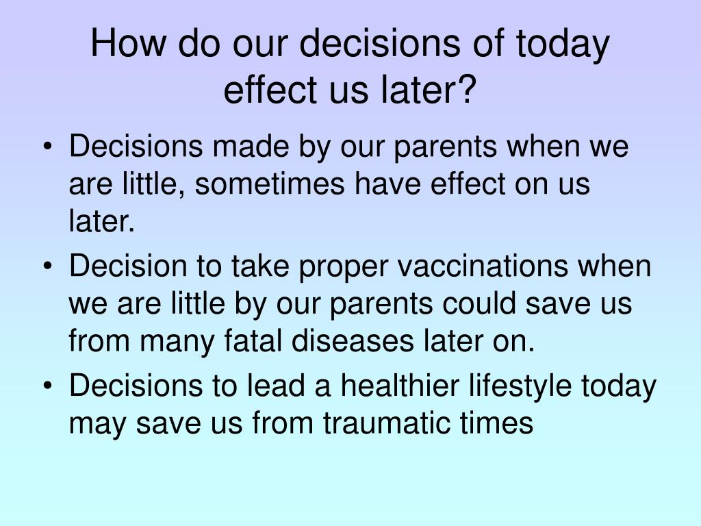 How do our decisions of today effect us later?