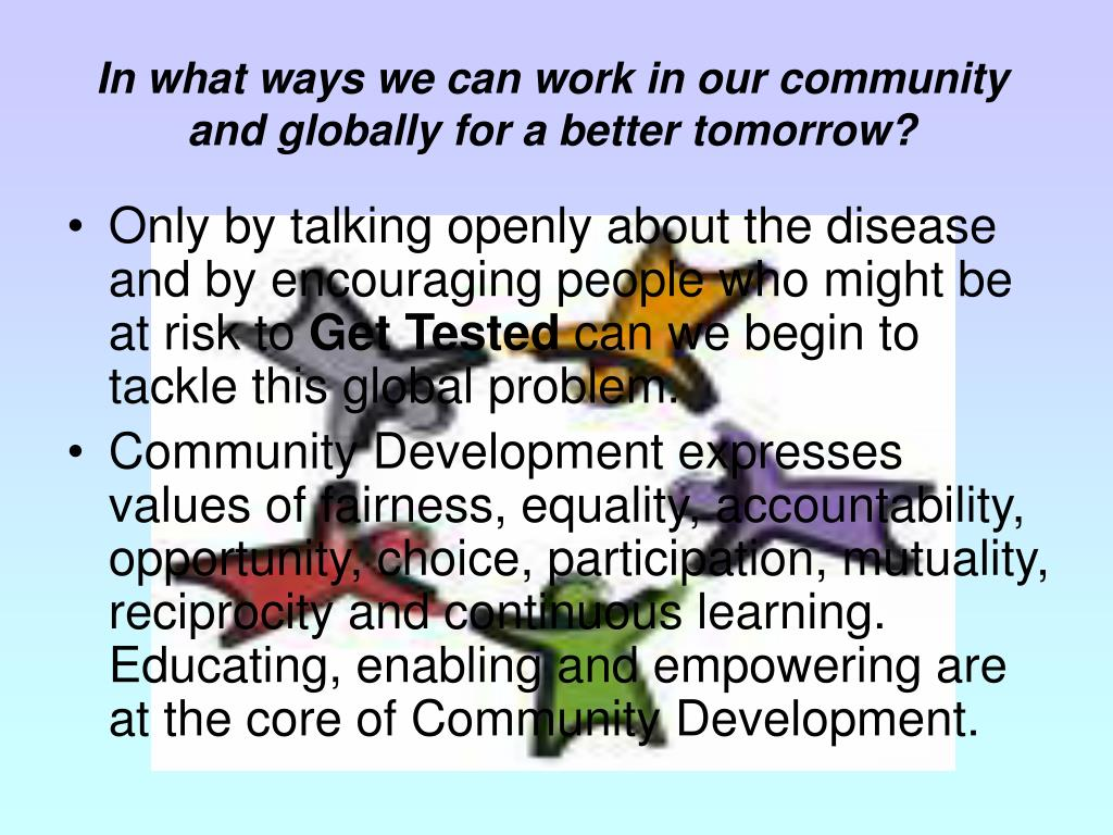 In what ways we can work in our community and globally for a better tomorrow?