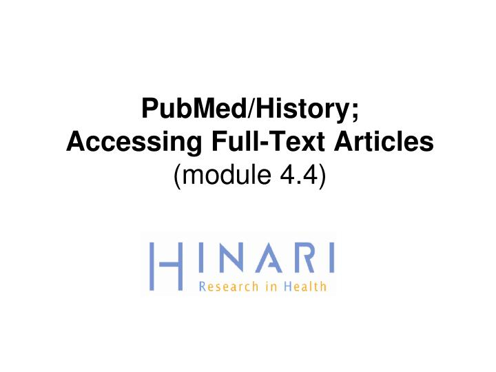 pubmed history accessing full text articles module 4 4 n.