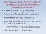 use protocols to achieve goals minimize drug accumulation maximize alertness