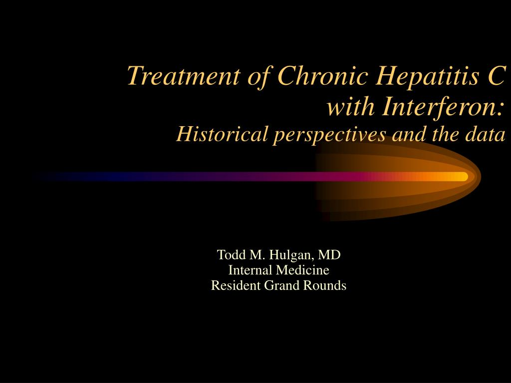 treatment of chronic hepatitis c with interferon historical perspectives and the data l.