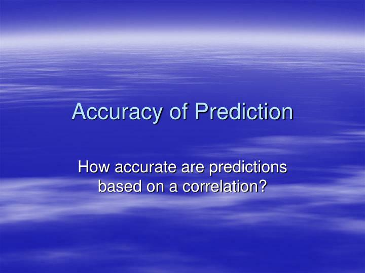 accuracy of prediction n.