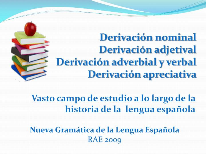 derivaci n nominal derivaci n adjetival derivaci n adverbial y verbal derivaci n apreciativa n.
