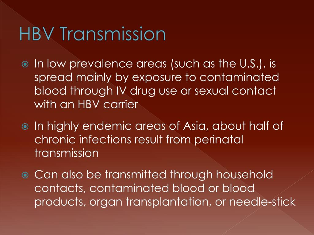 In low prevalence areas (such as the U.S.), is spread mainly by exposure to contaminated blood through IV drug use or sexual contact with an HBV carrier