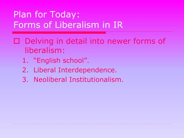 plan for today forms of liberalism in ir n.
