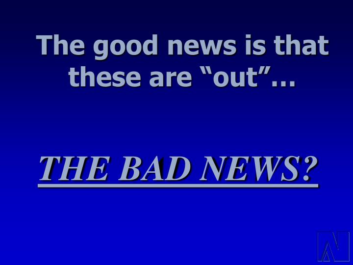 """The good news is that these are """"out""""…"""