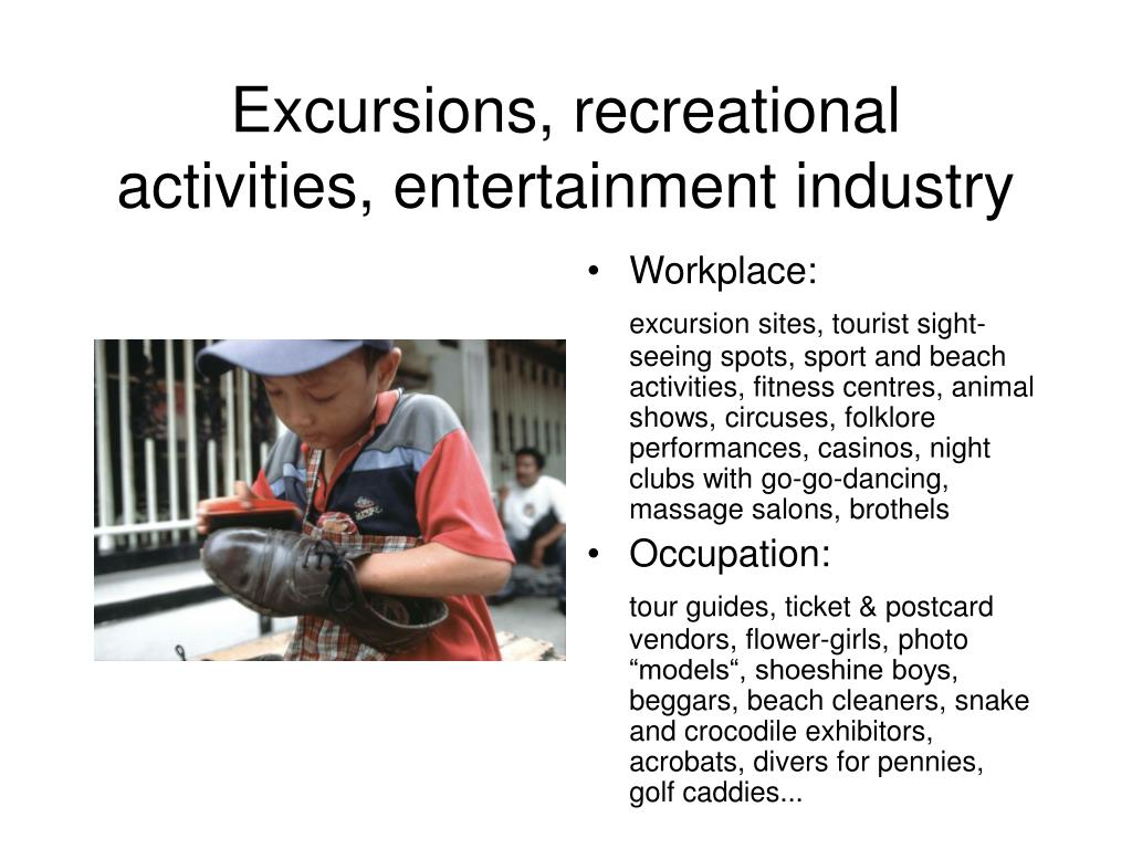 Excursions, recreational activities, entertainment industry