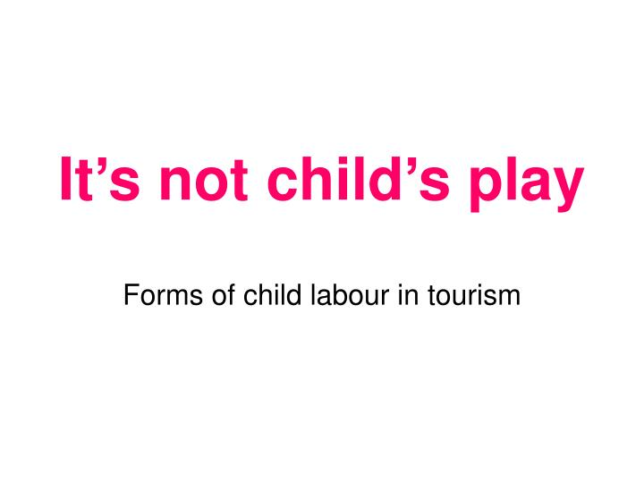 It s not child s play