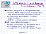 aci s products and services product features 2 of 2