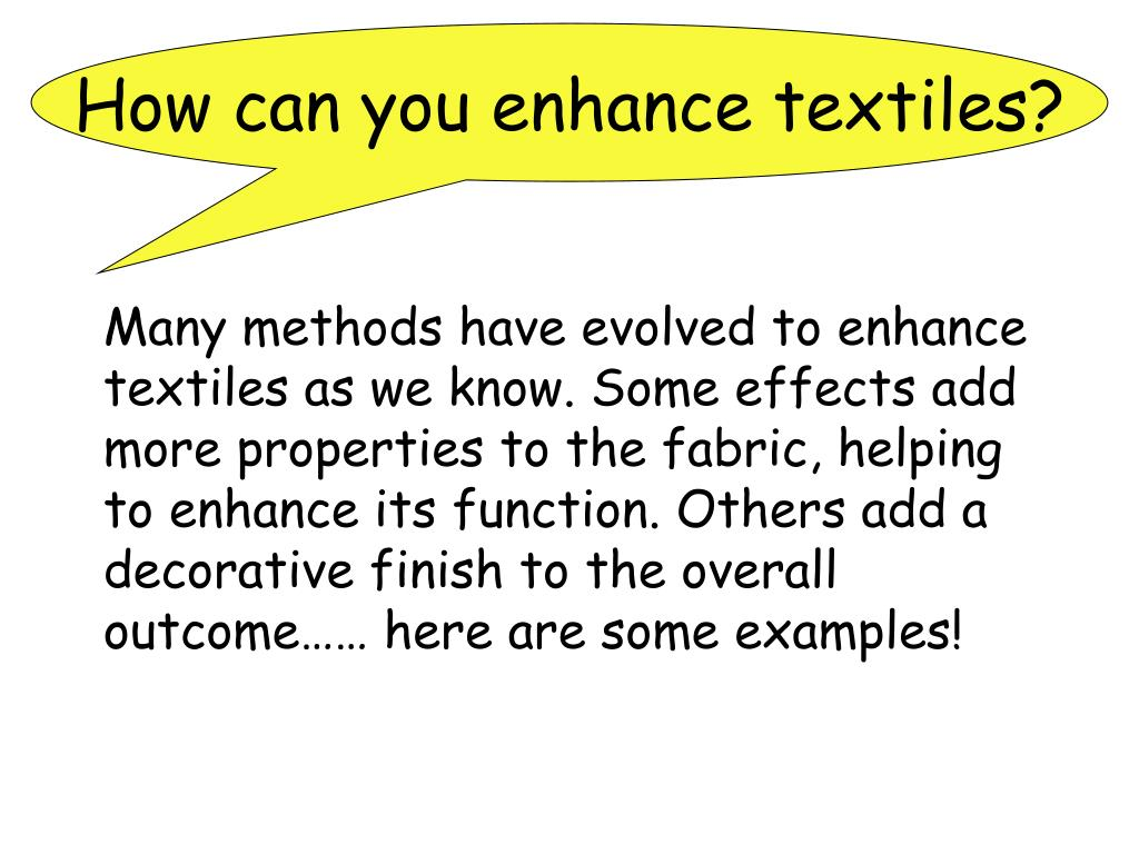 How can you enhance textiles?