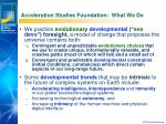 acceleration studies foundation what we do