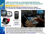 tablet form factor as a developmental optimum what uses do you predict which will emerge next