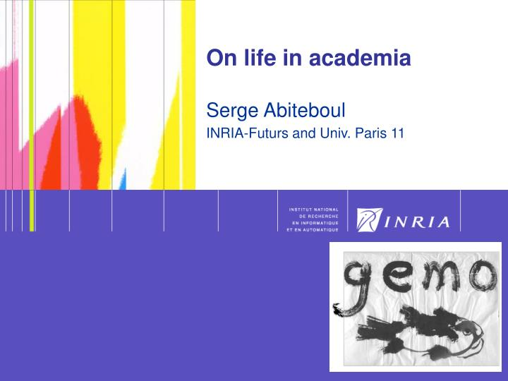 on life in academia serge abiteboul inria futurs and univ paris 11 n.