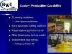 custom production capability
