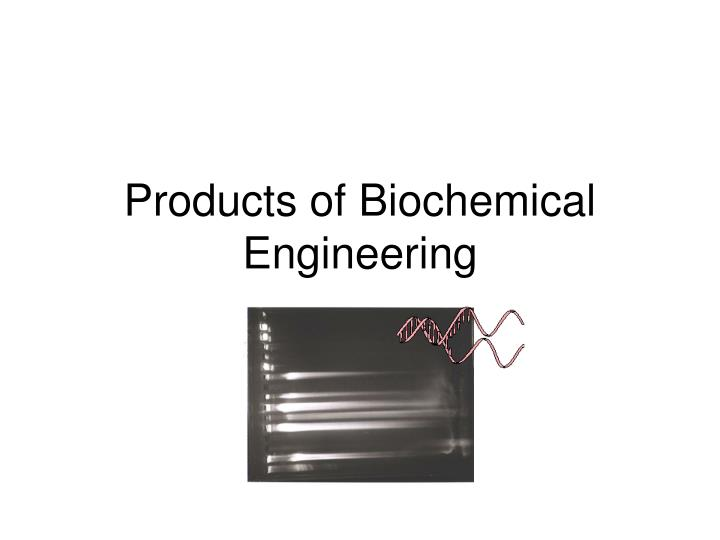 products of biochemical engineering n.