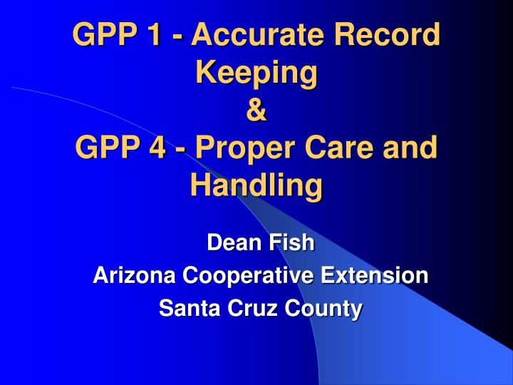 gpp 1 accurate record keeping gpp 4 proper care and handling n.