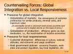countervailing forces global integration vs local responsiveness
