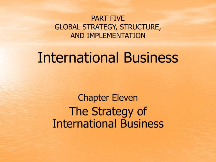 part five global strategy structure and implementation international business n.