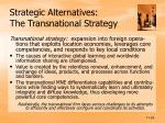 strategic alternatives the transnational strategy