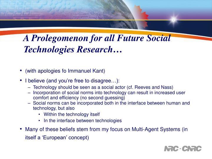A Prolegomenon for all Future Social Technologies Research…