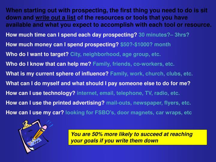 When starting out with prospecting, the first thing you need to do is sit down and