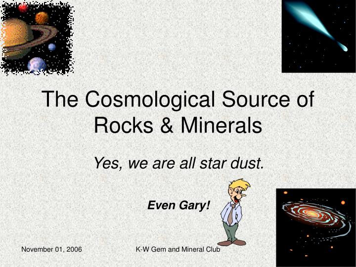 the cosmological source of rocks minerals n.